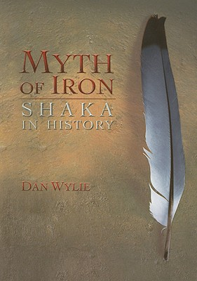 Myth of Iron: Shaka in History - Wylie, Dan
