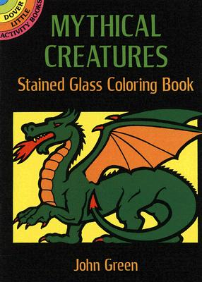 Mythical Creatures Stained Glass Coloring Book - Green, John, and Coloring Books