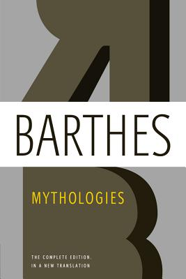 Mythologies: The Complete Edition, in a New Translation - Barthes, Roland, Professor, and Howard, Richard (Translated by), and Lavers, Annette (Translated by)