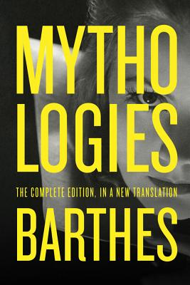 Mythologies - Barthes, Roland, Professor, and Howard, Richard (Translated by), and Lavers, Annette (Translated by)