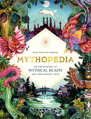 Mythopedia: An Encyclopedia of Mythical Beasts and Their Magical Tales - Good Wives and Warriors