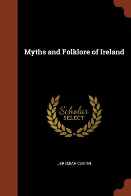 Myths and Folklore of Ireland - Curtin, Jeremiah