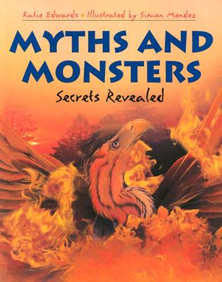Myths and Monsters: Secrets Revealed - Edwards, Katie