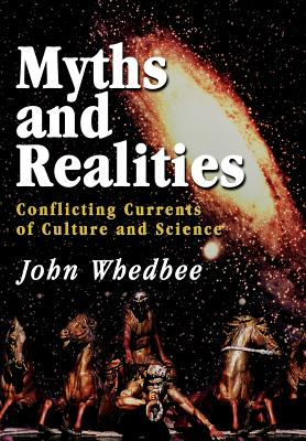 Myths and Realities: Conflicting Currents of Culture and Science - Whedbee, John