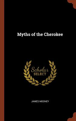 Myths of the Cherokee - Mooney, James