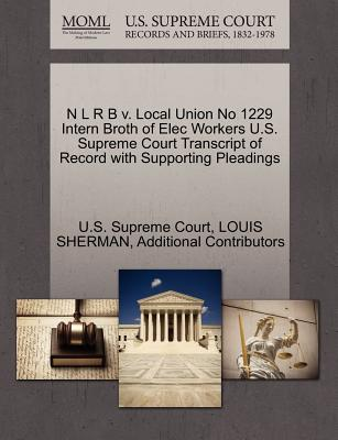 N L R B V. Local Union No 1229 Intern Broth of Elec Workers U.S. Supreme Court Transcript of Record with Supporting Pleadings - Sherman, Louis, and Additional Contributors, and U S Supreme Court (Creator)