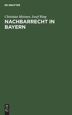 Nachbarrecht in Bayern - Meisner, Christian, and Ring, Josef