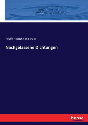 Nachgelassene Dichtungen - Schack, Adolf Friedrich Von