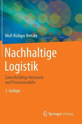 Nachhaltige Logistik: Zukunftsfahige Netzwerk- Und Prozessmodelle - Bretzke, Wolf-Rudiger