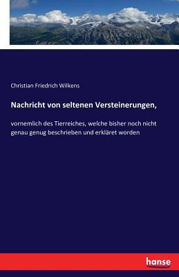 Nachricht Von Seltenen Versteinerungen, - Wilkens, Christian Friedrich