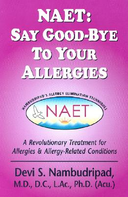 NAET: Say Good-bye to Your Allergies: A Revolutionary Treatment for Allergies & Allergy-Related Conditions - Nambudripad, Devi S, PH.D.