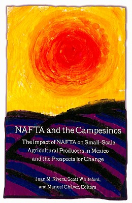 NAFTA and the Campesinos: The Impact of NAFTA on Small-Scale Agricultural Producers in Mexico and the Prospects for Change - Rivera, Juan (Editor)