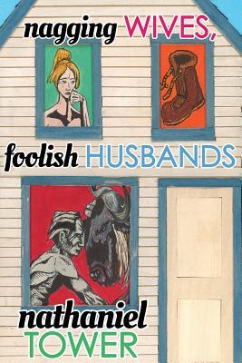 Nagging Wives, Foolish Husbands - Tower, Nathaniel