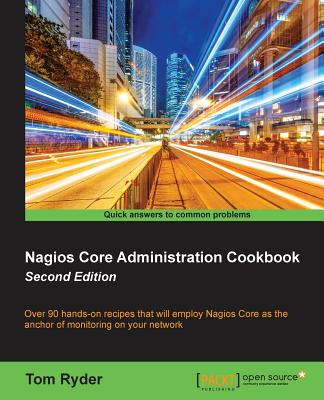 Nagios Core Administration Cookbook (Second Edition) - Ryder, Tom
