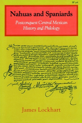Nahuas and Spaniards: Postconquest Central Mexican History and Philology - Lockhart, James