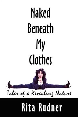 Naked Beneath My Clothes: Tales of a Revealing Nature - Rudner, Rita