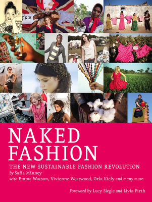 Naked Fashion: The New Sustainable Fashion Revolution - Minney, Safia
