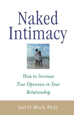 Naked Intimacy: How to Increase True Openness in Your Relationship - Block, Joel D, PH.D