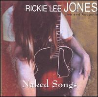 Naked Songs: Live and Acoustic - Rickie Lee Jones