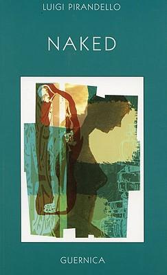 Naked - Pirandello, Luigi, Professor, and Vinci Nichols, Nina (Translated by), and Da Vinci Nichols, Nina (Translated by)