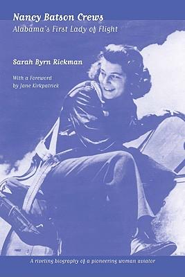 Nancy Batson Crews: Alabama's First Lady of Flight - Rickman, Sarah Byrn, and Kirkpatrick, Jane (Foreword by)