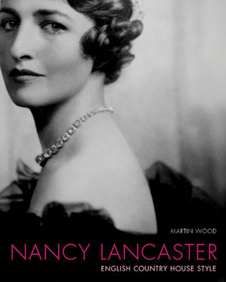 Nancy Lancaster: English Country House Style - Wood, Martin