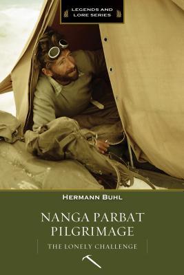 Nanga Parbat Pilgrimage: The Lonely Challenge - Buhl, Hermann