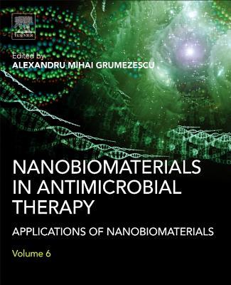 Nanobiomaterials in Antimicrobial Therapy: Applications of Nanobiomaterials - Grumezescu, Alexandru (Editor)