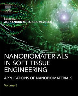 Nanobiomaterials in Soft Tissue Engineering: Applications of Nanobiomaterials - Grumezescu, Alexandru (Editor)
