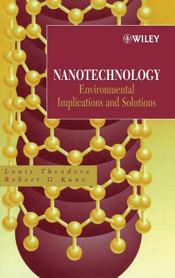 Nanotechnology: Environmental Implications and Solutions - Theodore, Louis, and Kunz, Robert G