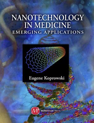 Nanotechnology in Medicine: Emerging Applications - Koprowski, Gene