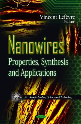 Nanowires: Properties, Synthesis & Applications - Lefevre, Vincent (Editor)