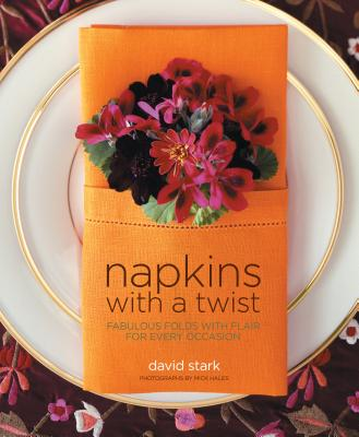 Napkins with a Twist: Fabulous Folds with Flair for Every Occasion - Stark, David