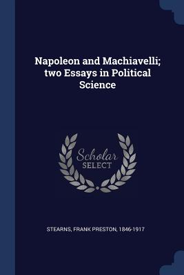 Napoleon and Machiavelli; Two Essays in Political Science - Stearns, Frank Preston