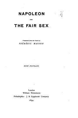 Napoleon and the Fair Sex - Masson, Frederic