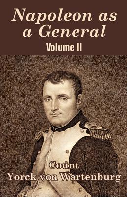 Napoleon as a General (Volume II) - Von Wartenburg, Yorck