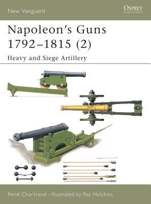 Napoleon's Guns 1792-1815 (2): Heavy and Siege Artillery - Chartrand, Rene