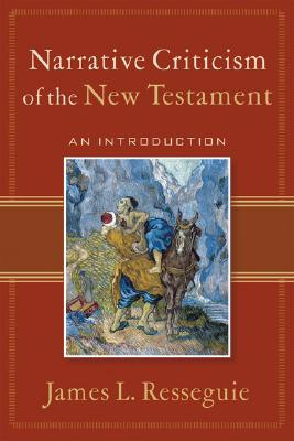 Narrative Criticism of the New Testament: An Introduction - Resseguie, James L