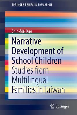Narrative Development of School Children: Studies from Multilingual Families in Taiwan - Kao, Shin-Mei