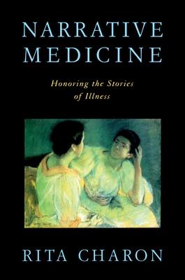 Narrative Medicine: Honoring the Stories of Illness - Charon, Rita