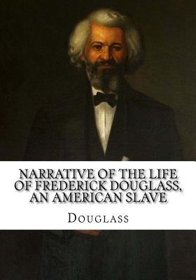 Narrative of the Life of Frederick Douglass, an American Slave - Douglass