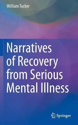 Narratives of Recovery from Serious Mental Illness - Tucker, William