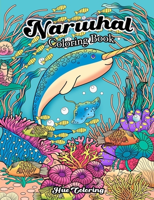 Narwhal Coloring Book: An Adult Coloring Book of the Unicorn of the Sea - Coloring, Hue