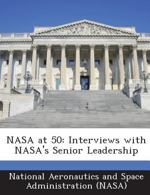 NASA at 50: Interviews with NASA's Senior Leadership - Wright, Rebecca, and Johnson, Sandra, and National Aeronautics and Space Administr (Creator)