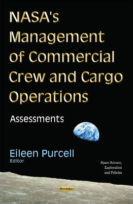 Nasa's Management of Commercial Crew & Cargo Operations: Assessments - Purcell, Eileen (Editor)