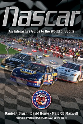 NASCAR: An Interactive Guide to the World of Sports - Brush, Daniel J, and Horne, David, and Maxwell, Marc C B