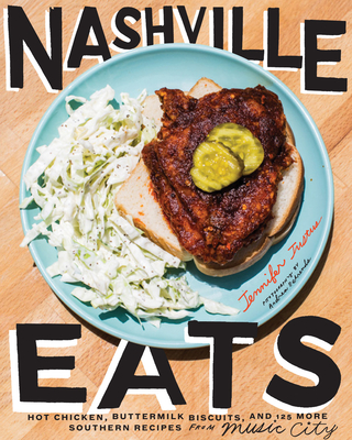 Nashville Eats: Hot Chicken, Buttermilk Biscuits, and 100 More Southern Recipes from Music City - Justus, Jennifer