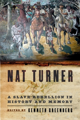 Nat Turner: A Slave Rebellion in History and Memory - Greenberg, Kenneth S