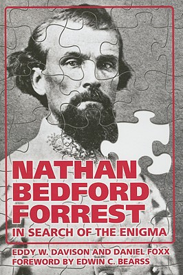 Nathan Bedford Forrest: In Search of the Enigma - Davison, Eddy, and Foxx, Daniel, and Bearss, Edwin C (Foreword by)