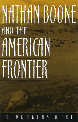 Nathan Boone and the American Frontier - Hurt, R Douglas, Professor, PH.D.